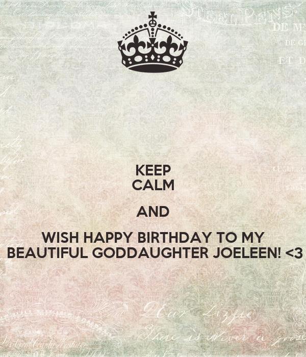 KEEP CALM AND WISH HAPPY BIRTHDAY TO MY  BEAUTIFUL GODDAUGHTER JOELEEN! <3
