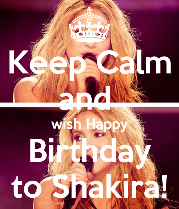 Keep Calm and  wish Happy Birthday to Shakira!