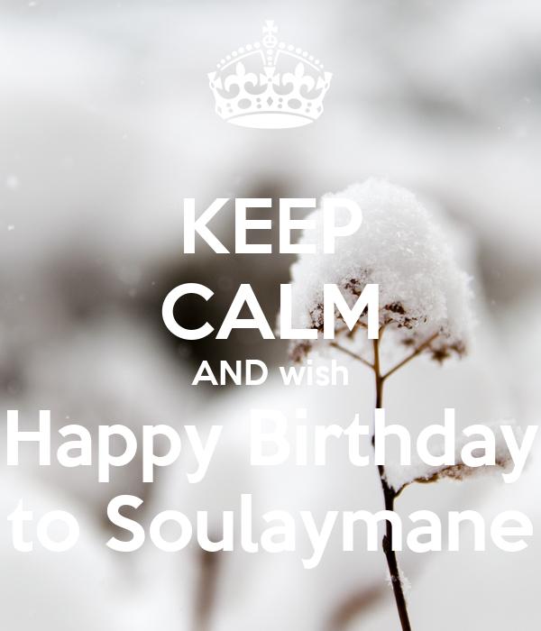 KEEP CALM AND wish Happy Birthday to Soulaymane