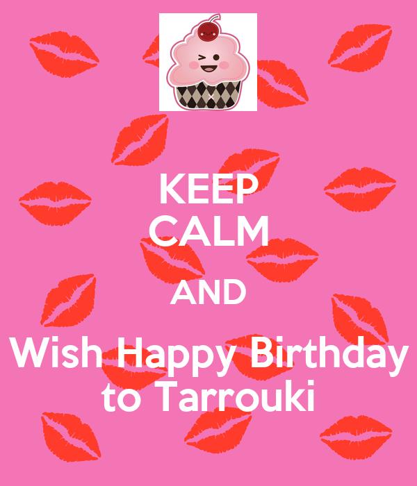 KEEP CALM AND Wish Happy Birthday to Tarrouki