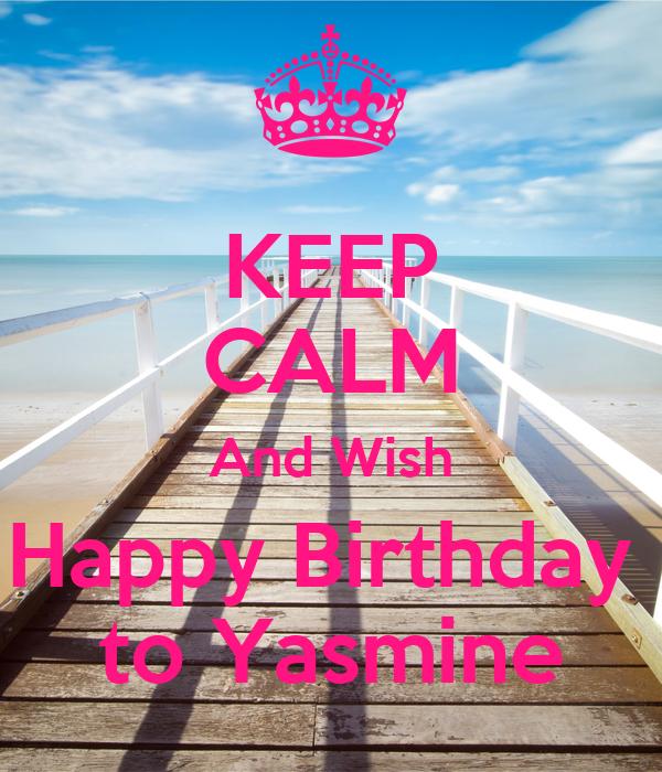 KEEP CALM And Wish Happy Birthday  to Yasmine