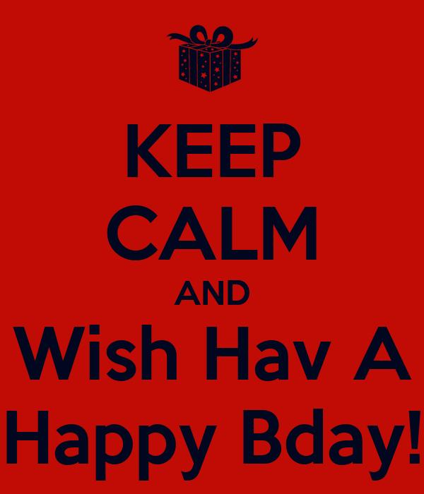 KEEP CALM AND Wish Hav A Happy Bday!