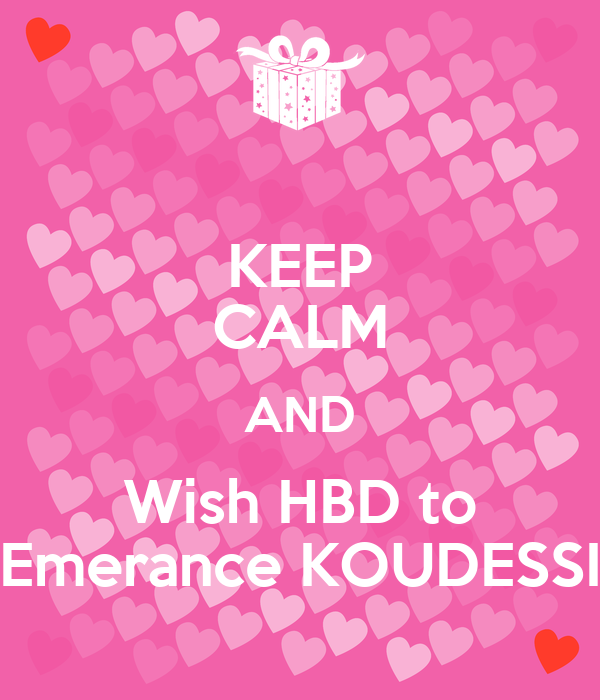KEEP CALM AND Wish HBD to Emerance KOUDESSI