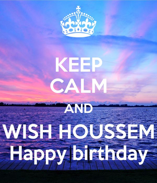 KEEP CALM AND WISH HOUSSEM Happy birthday