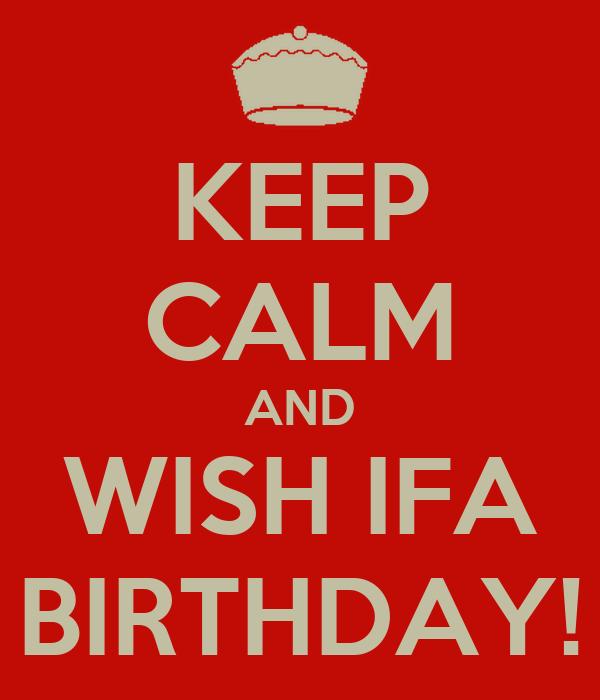 KEEP CALM AND WISH IFA BIRTHDAY!