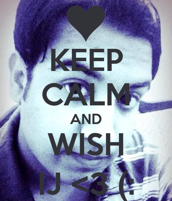 KEEP CALM AND WISH IJ <3 (: