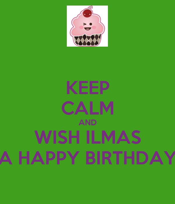 KEEP CALM AND WISH ILMAS A HAPPY BIRTHDAY