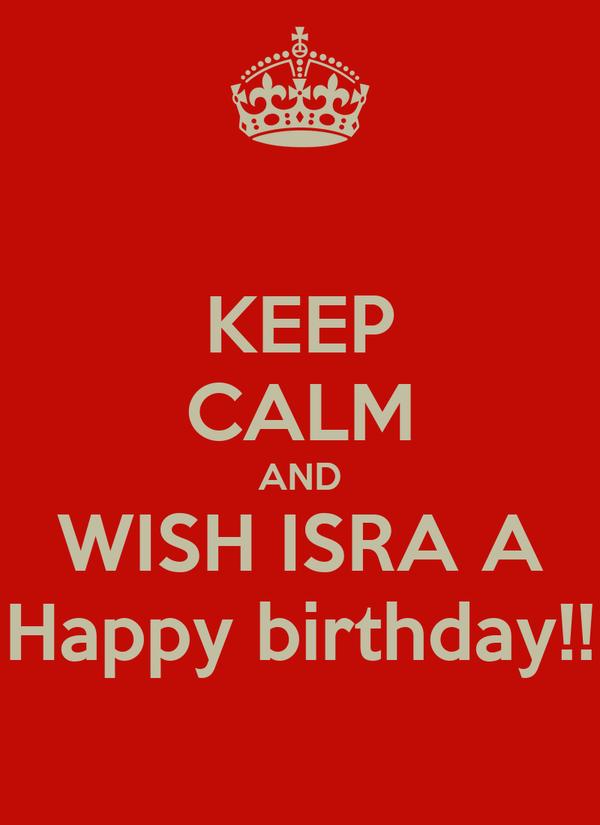 KEEP CALM AND WISH ISRA A Happy birthday!!