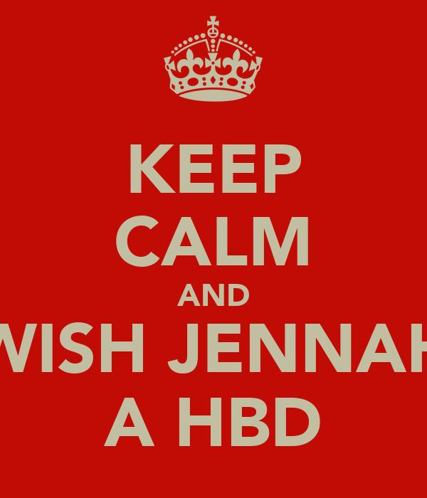 KEEP CALM AND WISH JENNAH A HBD
