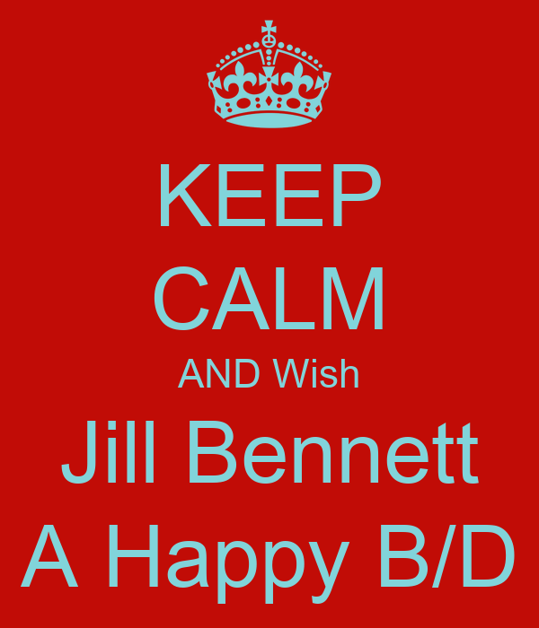 KEEP CALM AND Wish Jill Bennett A Happy B/D
