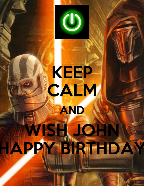 KEEP CALM AND WISH JOHN HAPPY BIRTHDAY