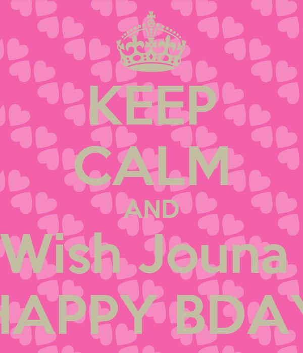 KEEP CALM AND Wish Jouna  HAPPY BDAY