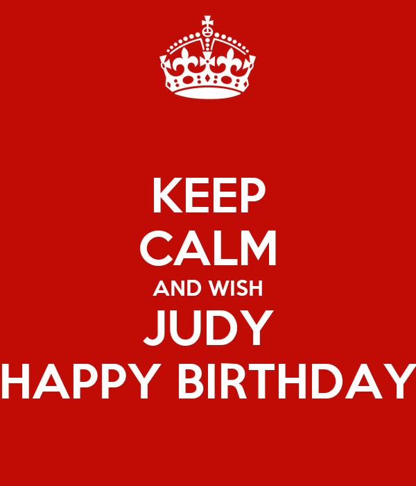 KEEP CALM AND WISH JUDY HAPPY BIRTHDAY