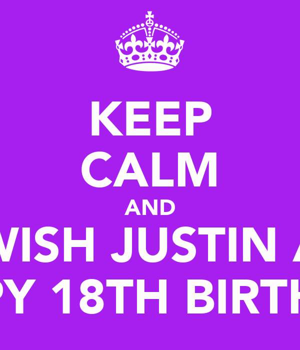 KEEP CALM AND WISH JUSTIN A HAPPY 18TH BIRTHDAY