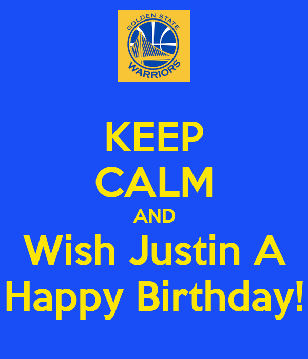 KEEP CALM AND Wish Justin A Happy Birthday!