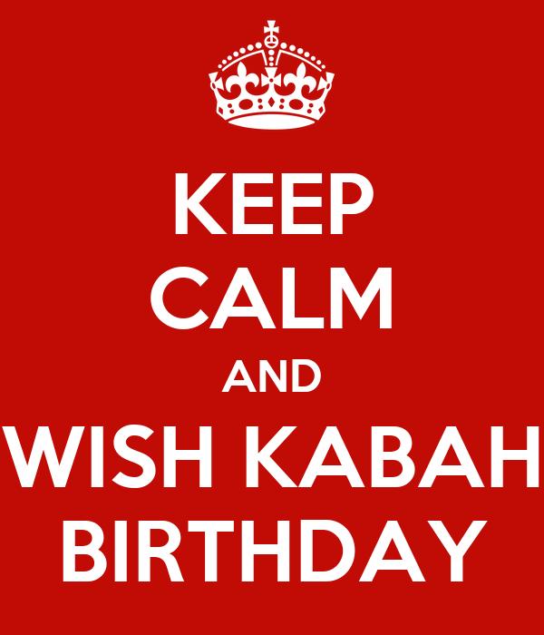KEEP CALM AND WISH KABAH BIRTHDAY