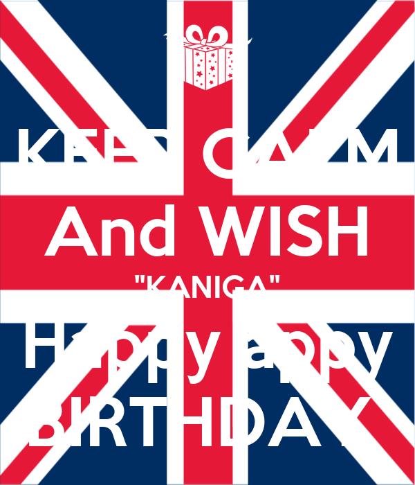 "KEEP CALM And WISH ""KANIGA"" Happy appy BIRTHDAY"