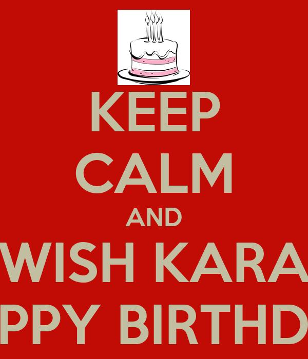 KEEP CALM AND WISH KARA HAPPY BIRTHDAY