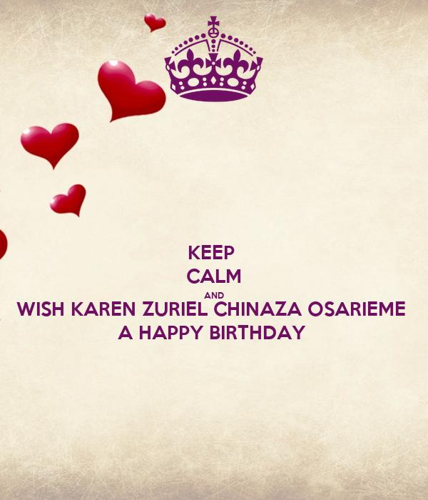KEEP  CALM AND WISH KAREN ZURIEL CHINAZA OSARIEME  A HAPPY BIRTHDAY