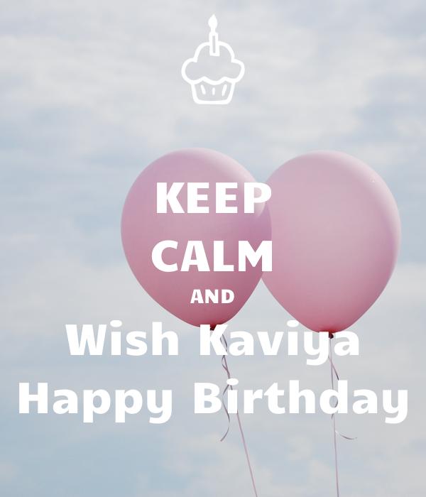 KEEP CALM AND Wish Kaviya Happy Birthday