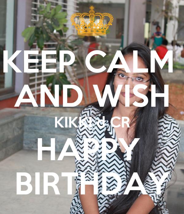 KEEP CALM  AND WISH KIKKI d CR HAPPY  BIRTHDAY