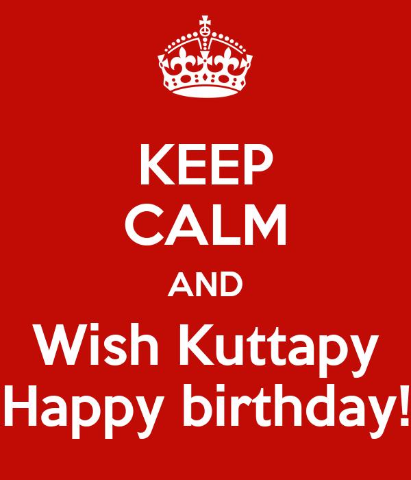 KEEP CALM AND Wish Kuttapy Happy birthday!