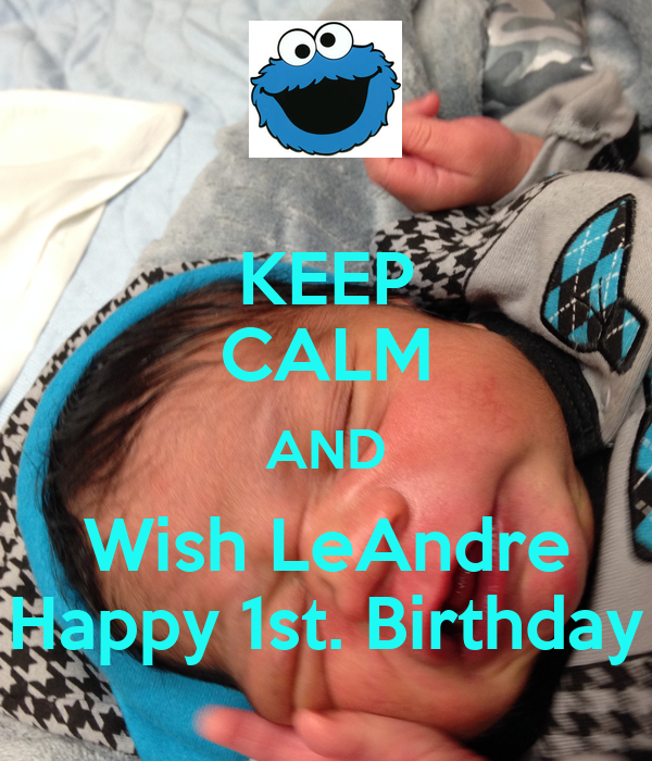 KEEP CALM AND Wish LeAndre Happy 1st. Birthday