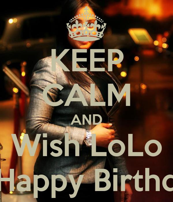 KEEP CALM AND Wish LoLo A Happy Birthday