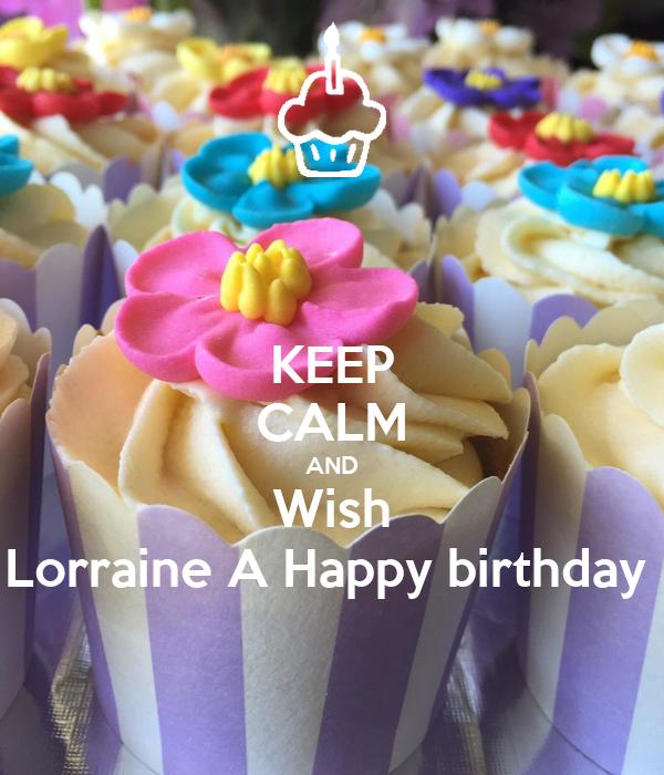 KEEP CALM AND Wish Lorraine A Happy birthday