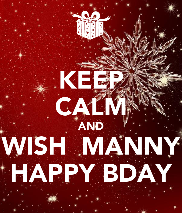KEEP CALM AND WISH  MANNY HAPPY BDAY