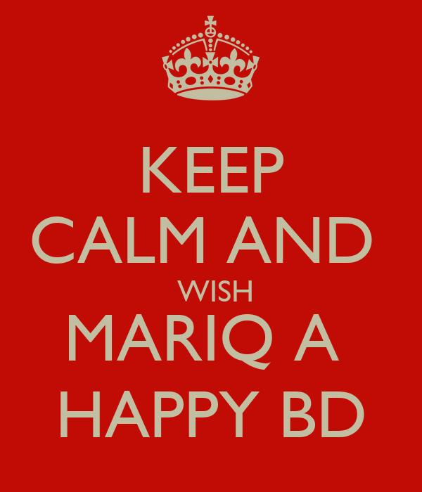 KEEP CALM AND   WISH MARIQ A  HAPPY BD