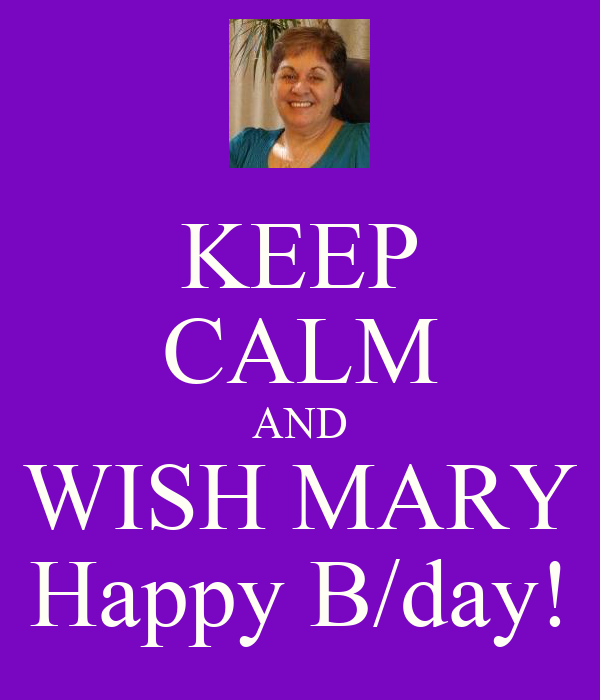 KEEP CALM AND WISH MARY Happy B/day!