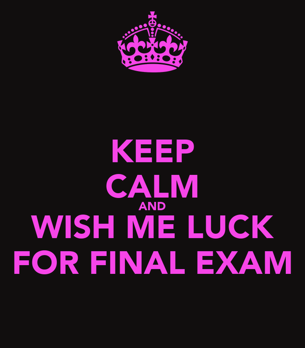 KEEP CALM AND WISH ME LUCK FOR FINAL EXAM Poster