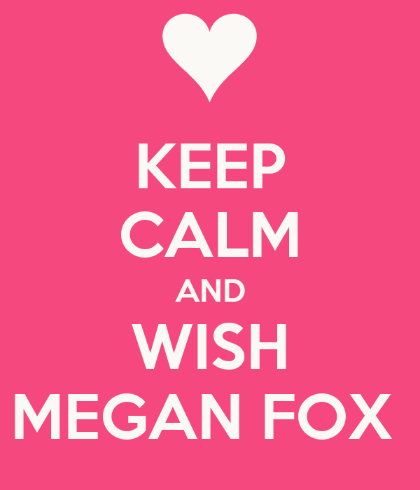 KEEP CALM AND WISH MEGAN FOX
