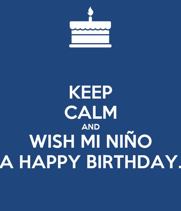 KEEP CALM AND WISH MI NIÑO A HAPPY BIRTHDAY.