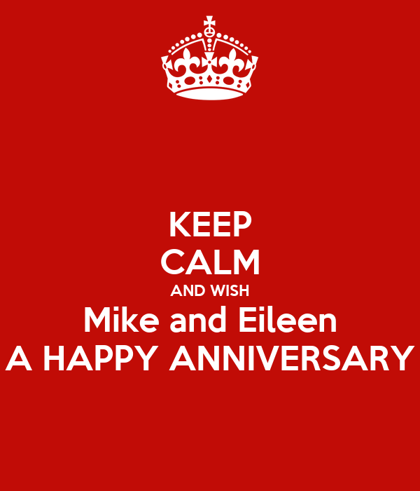 KEEP CALM AND WISH Mike and Eileen A HAPPY ANNIVERSARY