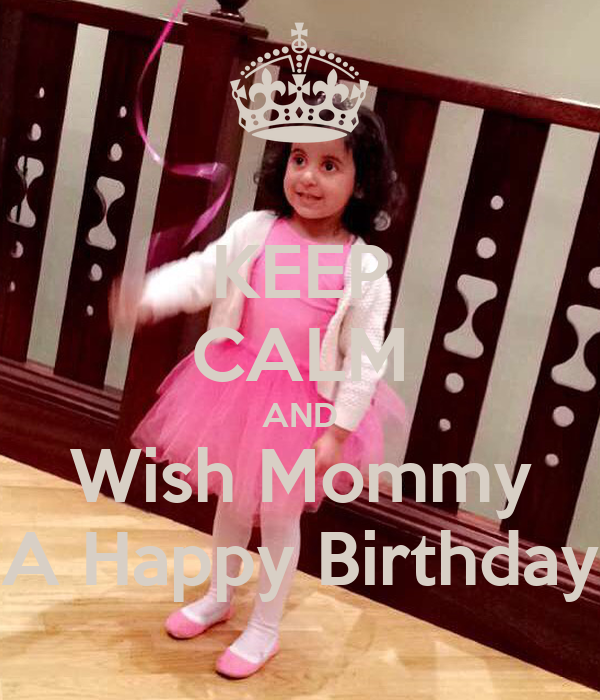 KEEP CALM AND Wish Mommy A Happy Birthday