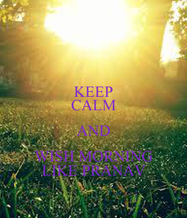 KEEP CALM AND WISH MORNING LIKE PRANAV
