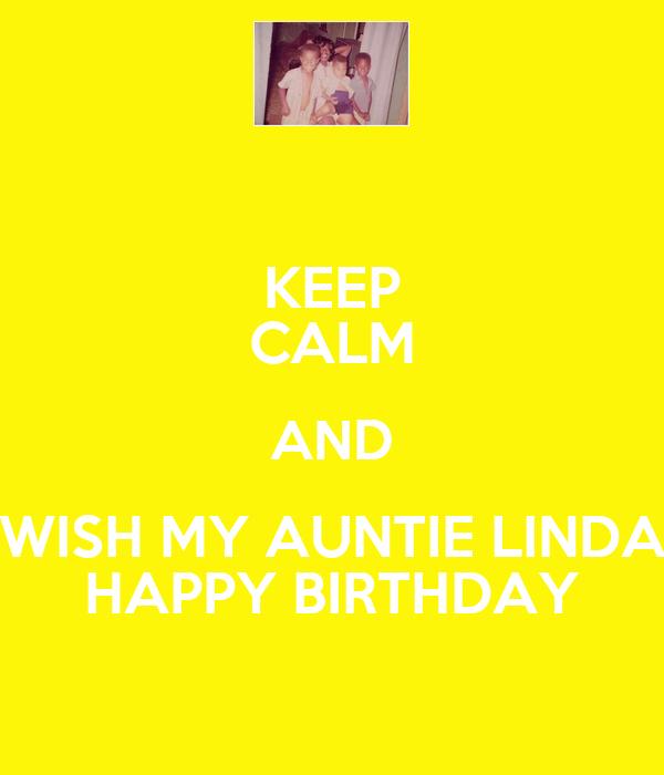 KEEP CALM AND WISH MY AUNTIE LINDA HAPPY BIRTHDAY