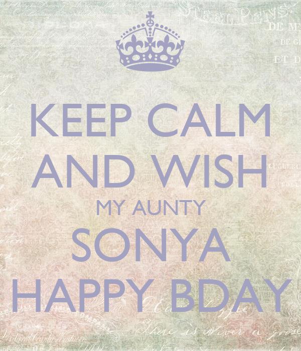 KEEP CALM AND WISH MY AUNTY SONYA HAPPY BDAY