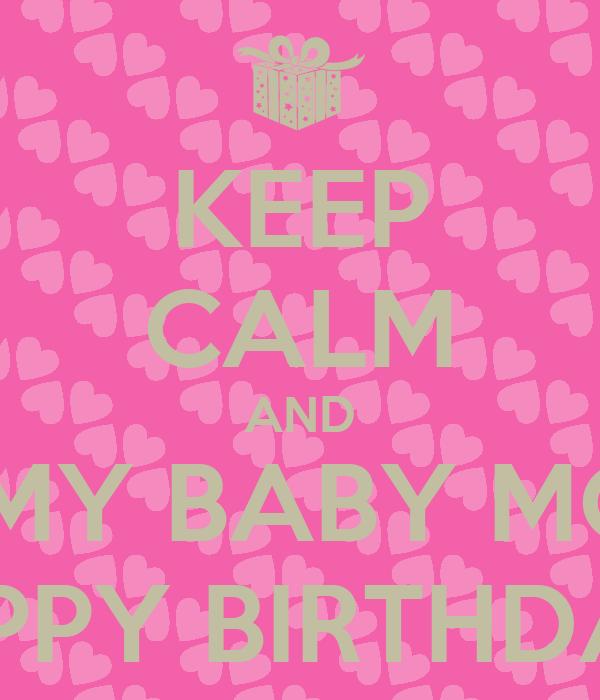 KEEP CALM AND WISH MY BABY MOMMA HAPPY BIRTHDAY!!