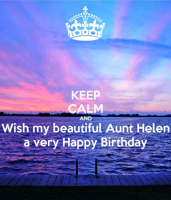 KEEP CALM AND Wish my beautiful Aunt Helen a very Happy Birthday