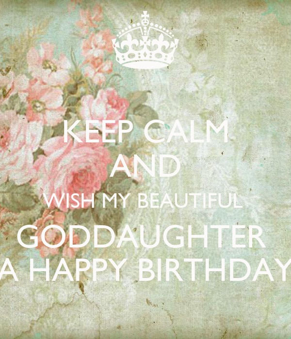 Keep Calm And Wish My Beautiful Goddaughter A Happy Birthday Poster Bird Keep Calm O Matic