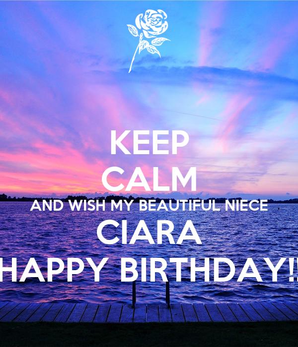 KEEP CALM AND WISH MY BEAUTIFUL NIECE CIARA HAPPY BIRTHDAY!!