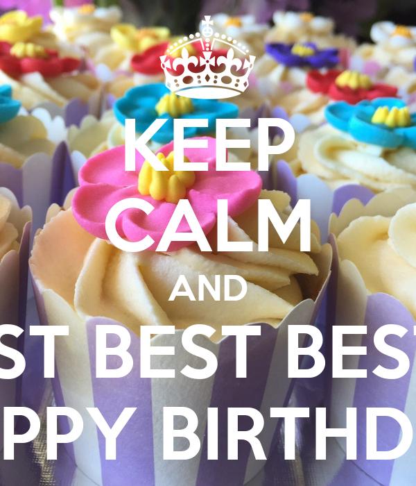 Keep Calm And Wish My Best Best Bestest Friend Happy Birthday Poster