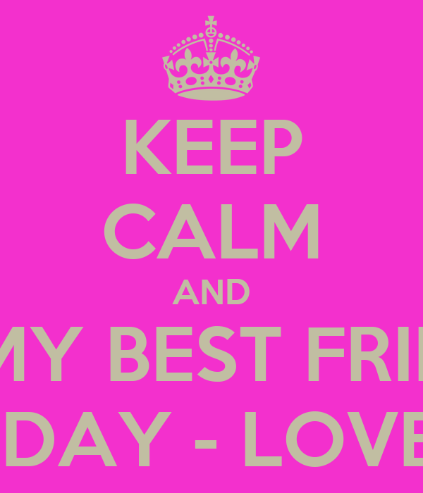 KEEP CALM AND WISH MY BEST FRIEND A  HAPPY BIRTHDAY - LOVE YOU JAELIS