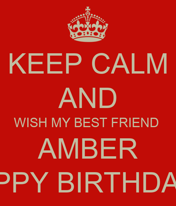 Keep Calm And Wish My Best Friend Amber Happy Birthday Keep Calm And Wish My Best Friend A Happy Birthday