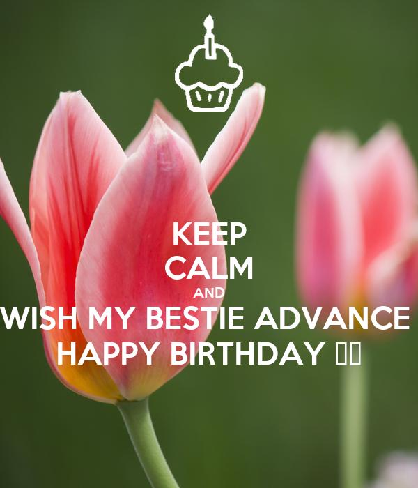KEEP CALM AND WISH MY BESTIE ADVANCE HAPPY BIRTHDAY
