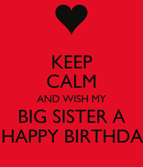 KEEP CALM AND WISH MY BIG SISTER A A HAPPY BIRTHDAY!