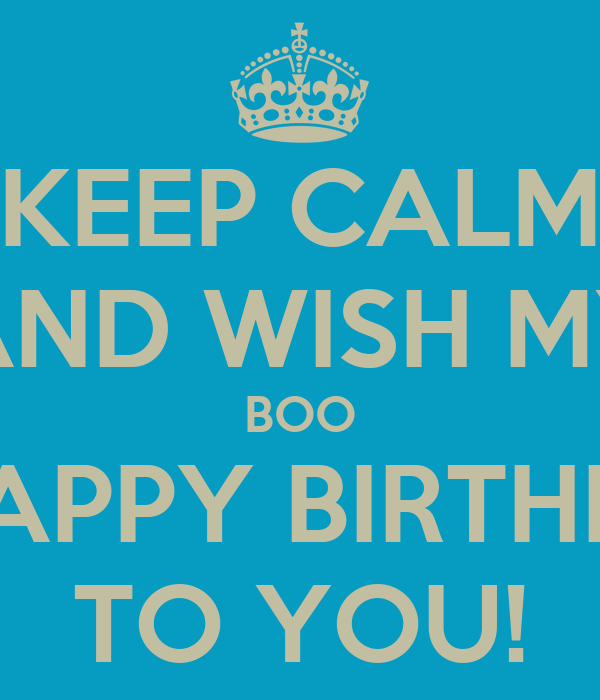 KEEP CALM AND WISH MY BOO A HAPPY BIRTHDAY TO YOU!